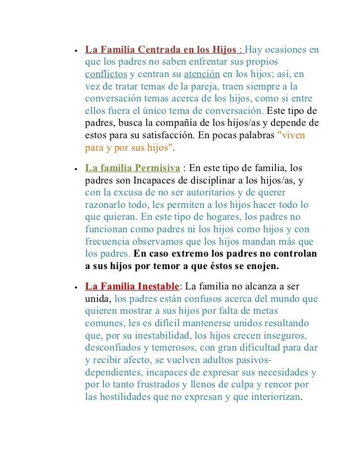 •   La Familia Centrada en los Hijos : Hay ocasiones en    que los padres no saben enfrentar sus propios    conflictos y c...