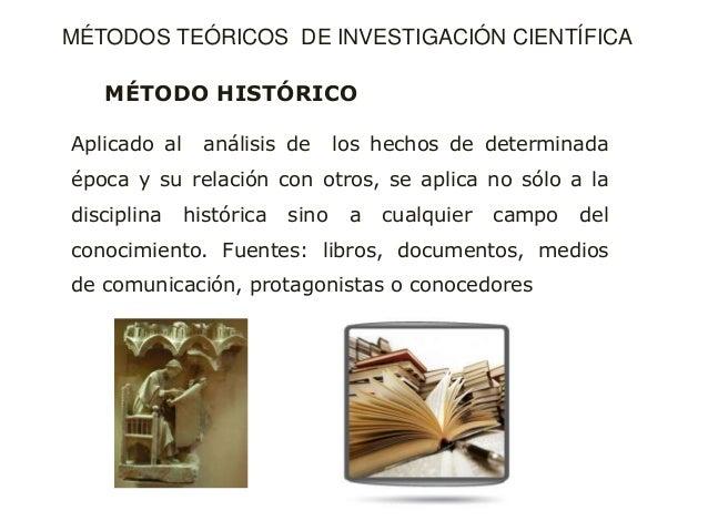 MÉTODO HISTÓRICO Aplicado al análisis de los hechos de determinada época y su relación con otros, se aplica no sólo a la d...