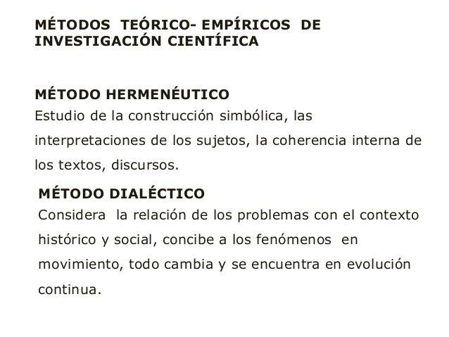 MÉTODOS TEÓRICO- EMPÍRICOS DE INVESTIGACIÓN CIENTÍFICA MÉTODO HERMENÉUTICO Estudio de la construcción simbólica, las inter...