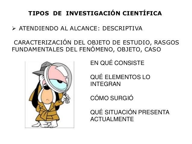  ATENDIENDO AL ALCANCE: DESCRIPTIVA CARACTERIZACIÓN DEL OBJETO DE ESTUDIO, RASGOS FUNDAMENTALES DEL FENÓMENO, OBJETO, CAS...