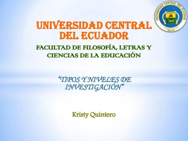 """UNIVERSIDAD CENTRAL    DEL ECUADORFACULTAD DE FILOSOFÍA, LETRAS Y   CIENCIAS DE LA EDUCACIÓN     """"TIPOS Y NIVELES DE      ..."""