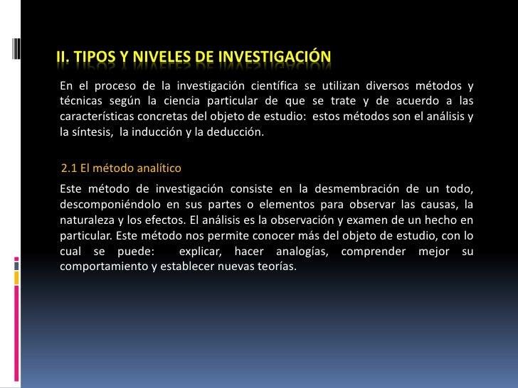 II. TIPOS Y NIVELES DE INVESTIGACIÓNEn el proceso de la investigación científica se utilizan diversos métodos ytécnicas se...