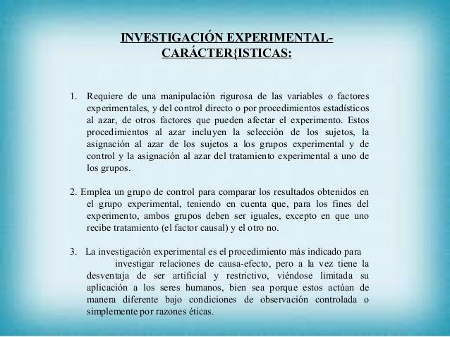 INVESTIGACIÓN EXPERIMENTAL- CARÁCTER{ISTICAS: 1. Requiere de una manipulación rigurosa de las variables o factores experim...