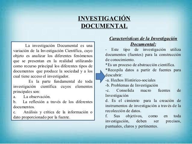 INVESTIGACIÓN DOCUMENTAL La investigación Documental es una variación de la Investigación Científica, cuyo objeto es anali...