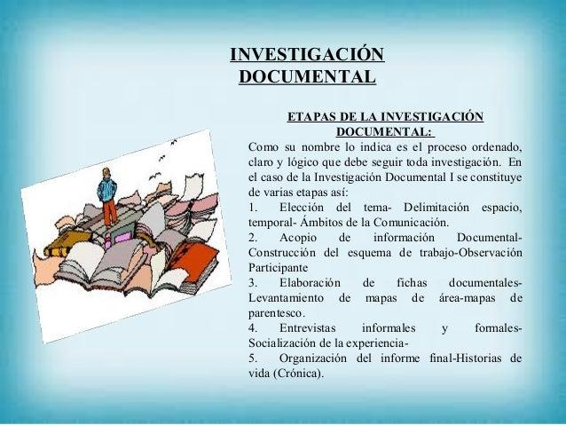 INVESTIGACIÓN DOCUMENTAL ETAPAS DE LA INVESTIGACIÓN DOCUMENTAL: Como su nombre lo indica es el proceso ordenado, claro y l...