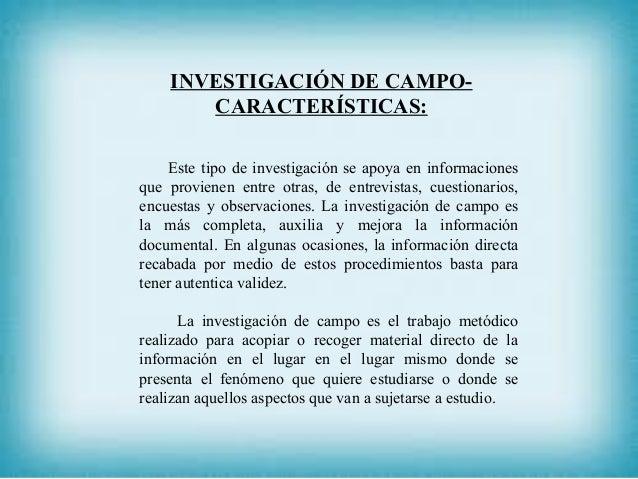 INVESTIGACIÓN DE CAMPO- CARACTERÍSTICAS: Este tipo de investigación se apoya en informaciones que provienen entre otras, d...