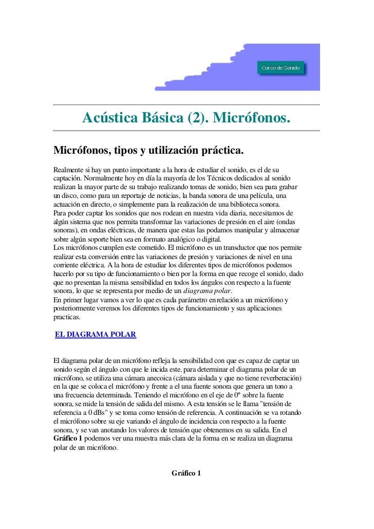 Acústica Básica (2). Micrófonos.Micrófonos, tipos y utilización práctica.Realmente si hay un punto importante a la hora de...