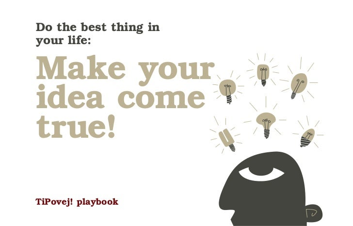 Do the best thing inyour life:Make youridea cometrue!TiPovej! playbook