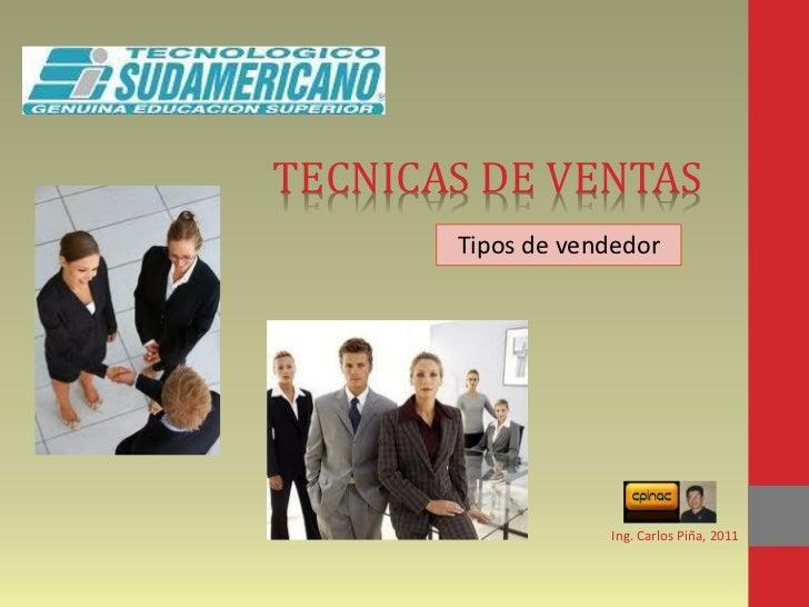 TECNICAS DE VENTAS       Tipos de vendedor                   Ing. Carlos Piña, 2011
