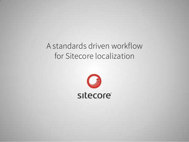 A standards driven workflowfor Sitecore localization