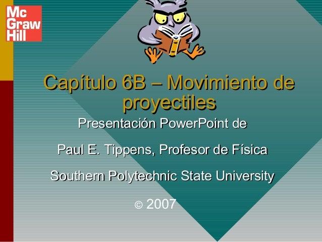Capítulo 6B – Movimiento deCapítulo 6B – Movimiento de proyectilesproyectiles Presentación PowerPoint dePresentación Power...