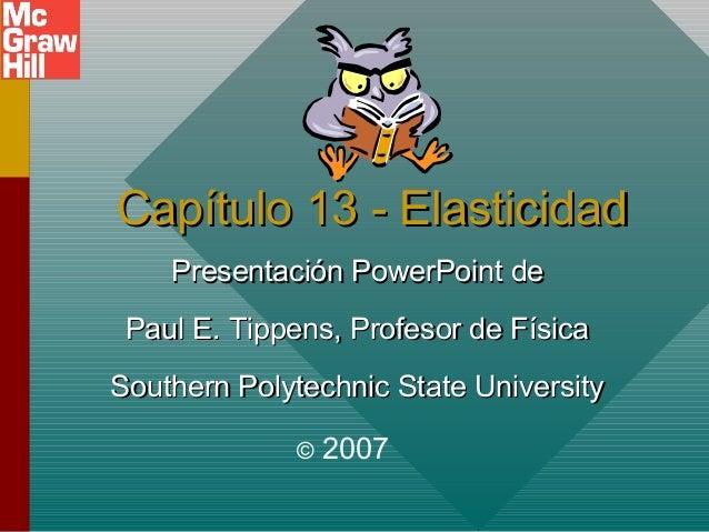 Capítulo 13 - Elasticidad Presentación PowerPoint de Paul E. Tippens, Profesor de Física Southern Polytechnic State Univer...