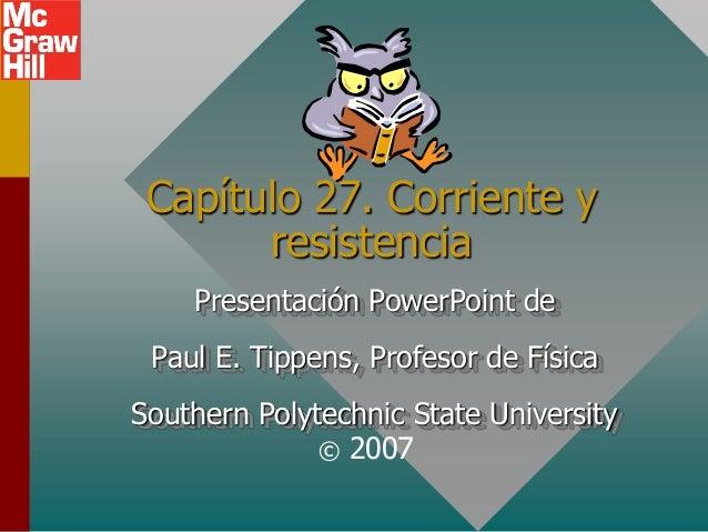 Capítulo 27. Corriente y       resistencia    Presentación PowerPoint de Paul E. Tippens, Profesor de FísicaSouthern Polyt...
