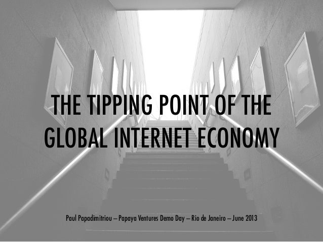THE TIPPING POINT OF THEGLOBAL INTERNET ECONOMYPaul Papadimitriou — Papaya Ventures Demo Day — Rio de Janeiro — June 2013