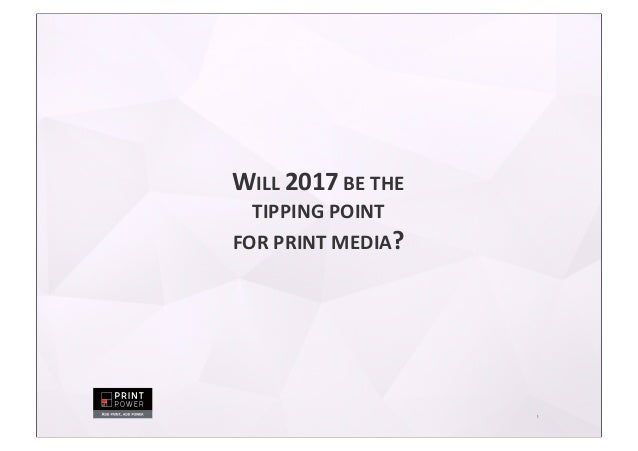 1 WILL  2017  BE  THE   TIPPING  POINT   FOR  PRINT  MEDIA?