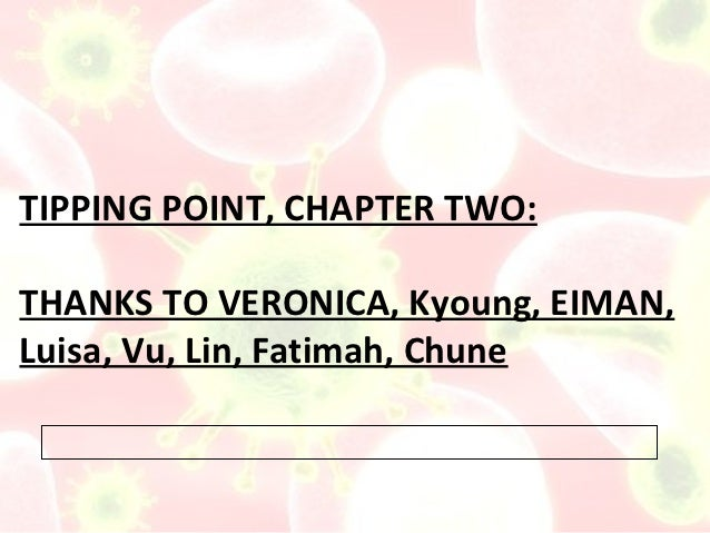 TIPPING POINT, CHAPTER TWO:THANKS TO VERONICA, Kyoung, EIMAN,Luisa, Vu, Lin, Fatimah, Chune