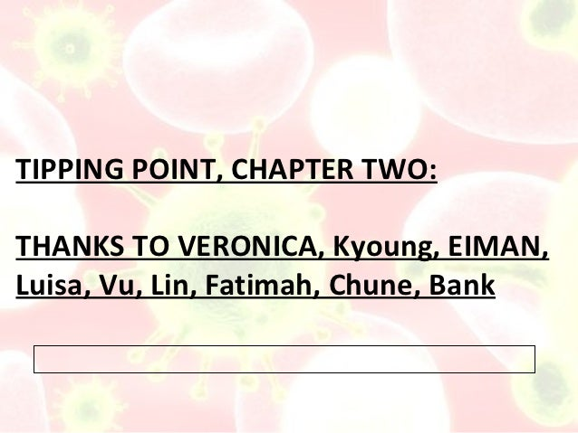 TIPPING POINT, CHAPTER TWO:THANKS TO VERONICA, Kyoung, EIMAN,Luisa, Vu, Lin, Fatimah, Chune, Bank