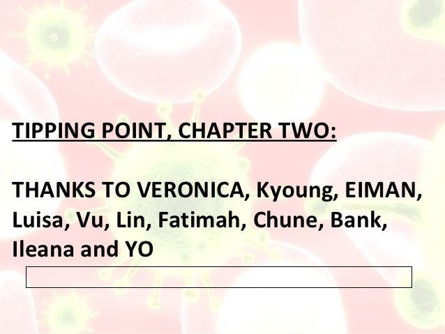 TIPPING POINT, CHAPTER TWO:THANKS TO VERONICA, Kyoung, EIMAN,Luisa, Vu, Lin, Fatimah, Chune, Bank,Ileana and YO