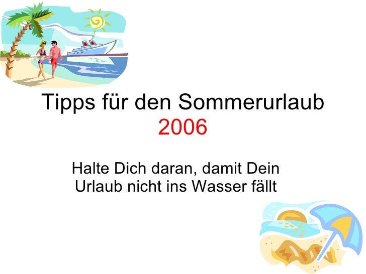 Tipps für den Sommerurlaub  2006 Halte Dich daran, damit Dein Urlaub nicht ins Wasser fällt