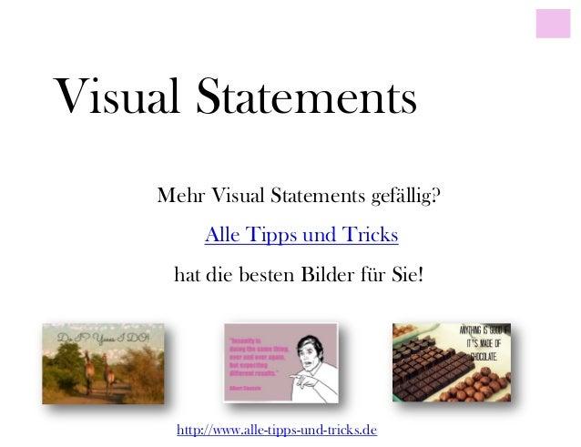 Visual StatementsMehr Visual Statements gefällig?Alle Tipps und Trickshat die besten Bilder für Sie!http://www.alle-tipps-...