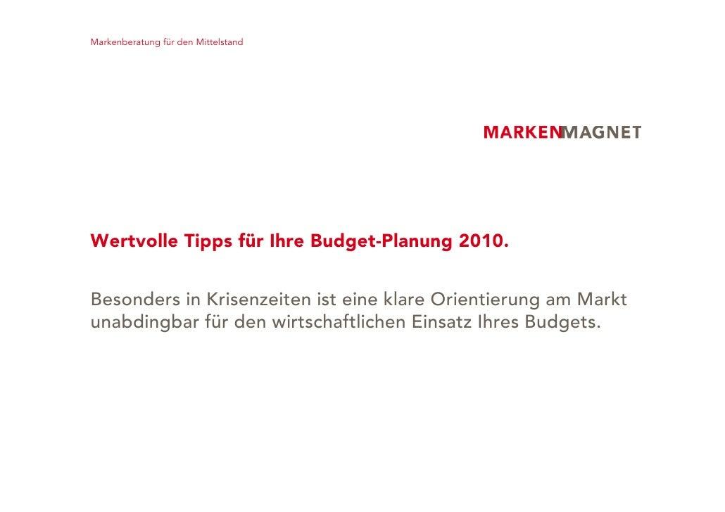 Markenberatung für den Mittelstand     Wertvolle Tipps für Ihre Budget-Planung 2010.   Besonders in Krisenzeiten ist eine ...