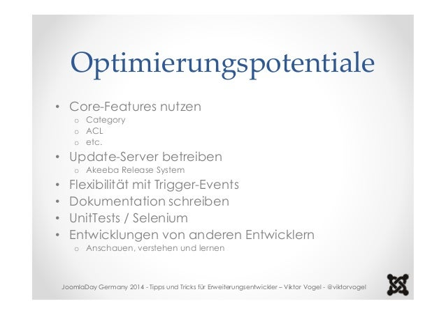 Optimierungspotentiale  • Core-Features nutzen  o Category  o ACL  o etc.  • Update-Server betreiben  o Akeeba Release Sys...