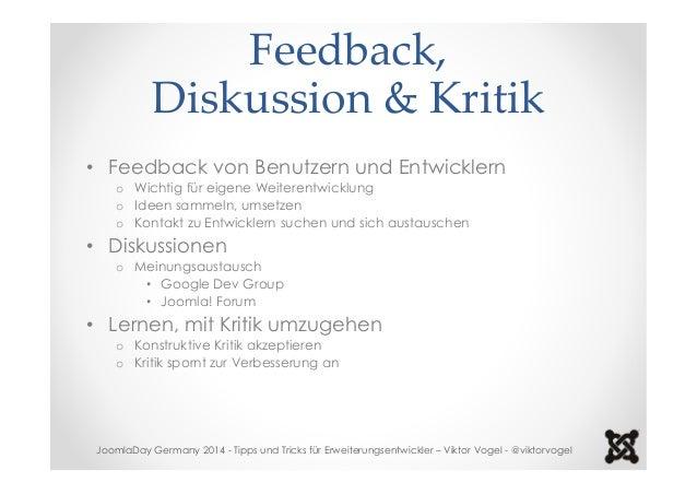 Feedback,  Diskussion & Kritik  • Feedback von Benutzern und Entwicklern  o Wichtig für eigene Weiterentwicklung  o Ideen ...