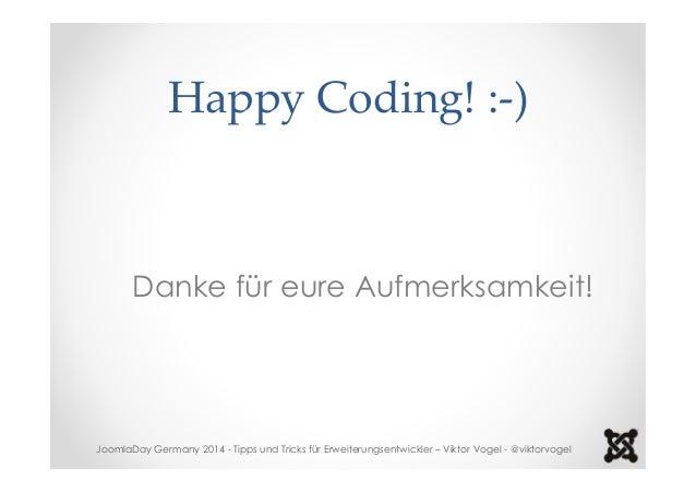 Happy Coding! :-)  Danke für eure Aufmerksamkeit!  JoomlaDay Germany 2014 - Tipps und Tricks für Erweiterungsentwickler – ...