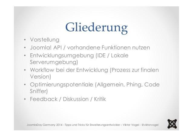 Gliederung  • Vorstellung  • Joomla! API / vorhandene Funktionen nutzen  • Entwicklungsumgebung (IDE / Lokale  Serverumgeb...