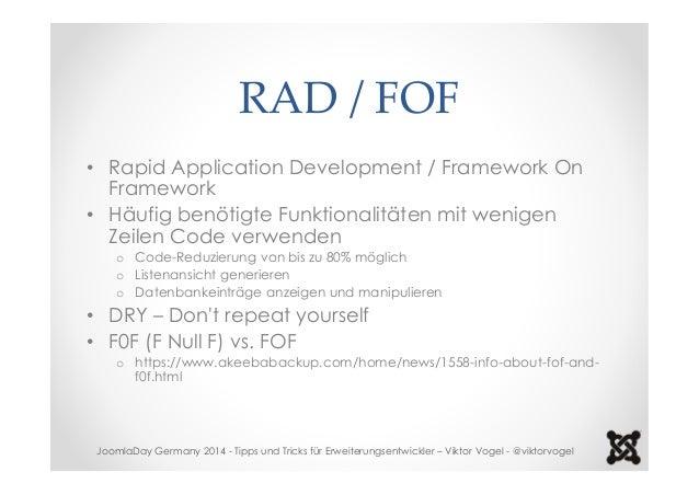 RAD / FOF  • Rapid Application Development / Framework On  Framework  • Häufig benötigte Funktionalitäten mit wenigen  Zei...