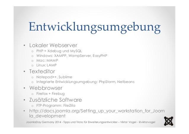Entwicklungsumgebung  • Lokaler Webserver  o PHP + Xdebug und MySQL  o Windows: XAMPP, WampServer, EasyPHP  o Mac: MAMP  o...