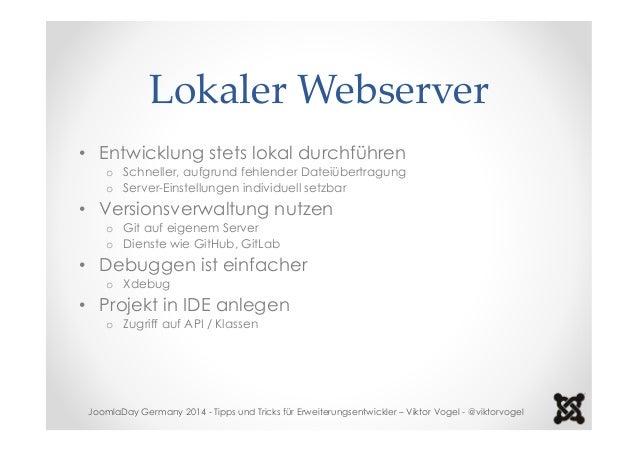 Lokaler Webserver  • Entwicklung stets lokal durchführen  o Schneller, aufgrund fehlender Dateiübertragung  o Server-Einst...