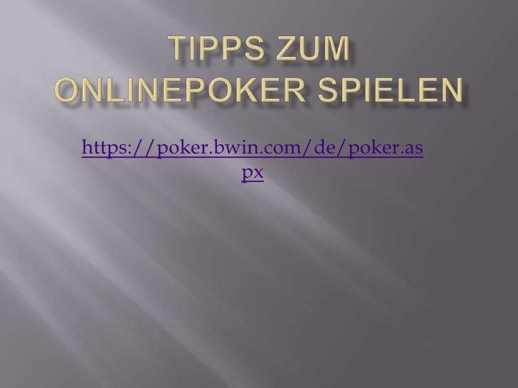 Tipps zum Onlinepoker spielen<br />https://poker.bwin.com/de/poker.aspx<br />