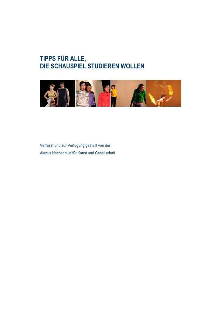 TIPPS FÜR ALLE, DIE SCHAUSPIEL STUDIEREN WOLLEN     Verfasst und zur Verfügung gestellt von der Alanus Hochschule für Kuns...