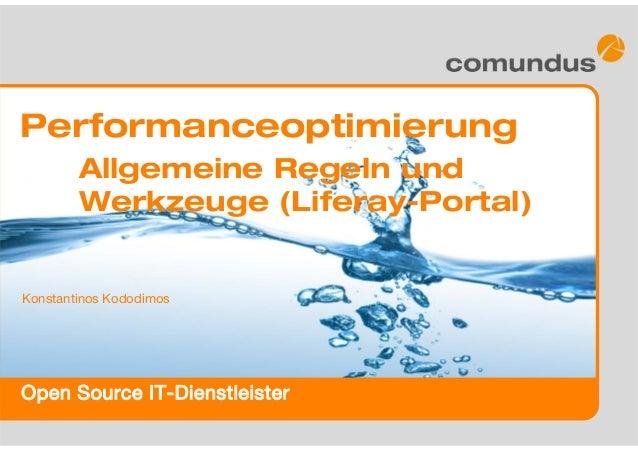 Open Source IT-Dienstleister Performanceoptimierung Allgemeine Regeln und Werkzeuge (Liferay-Portal) Konstantinos Kododimos