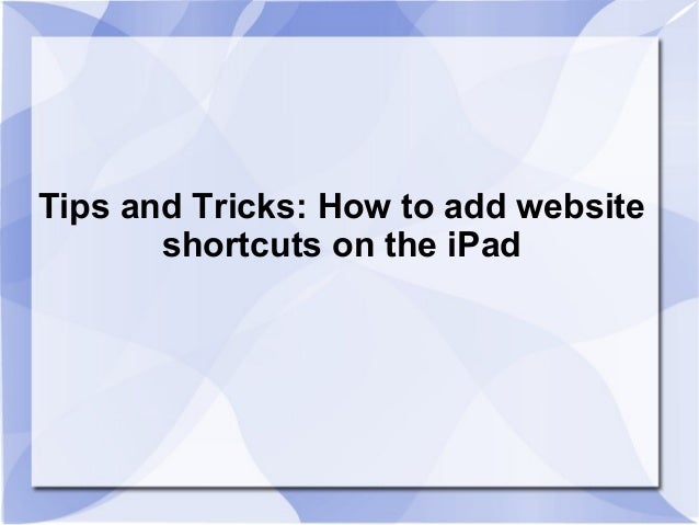 Tips and Tricks: How to add website       shortcuts on the iPad