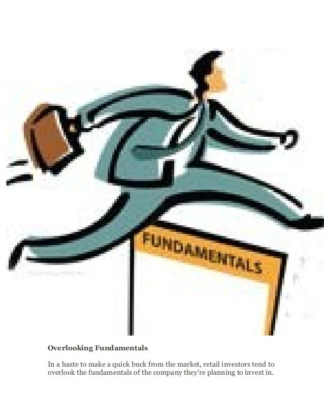 Overlooking Fundamentals In a haste to make a quick buck from the market, retail investors tend to overlook the fundamenta...