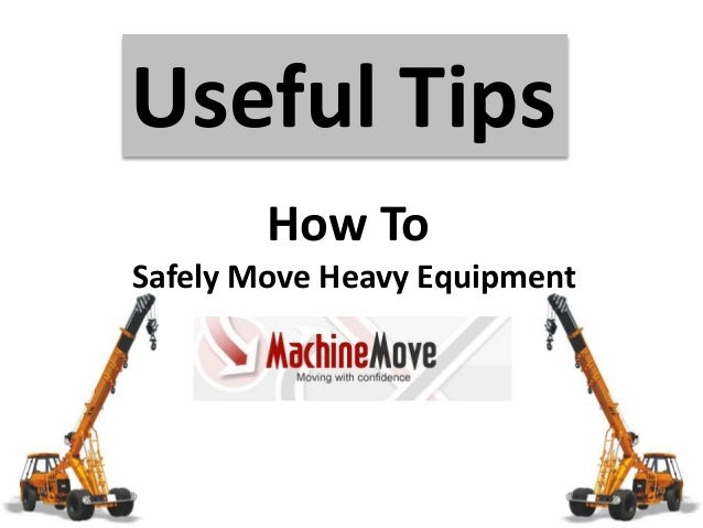 Useful Tips How To Safely Move Heavy Equipment