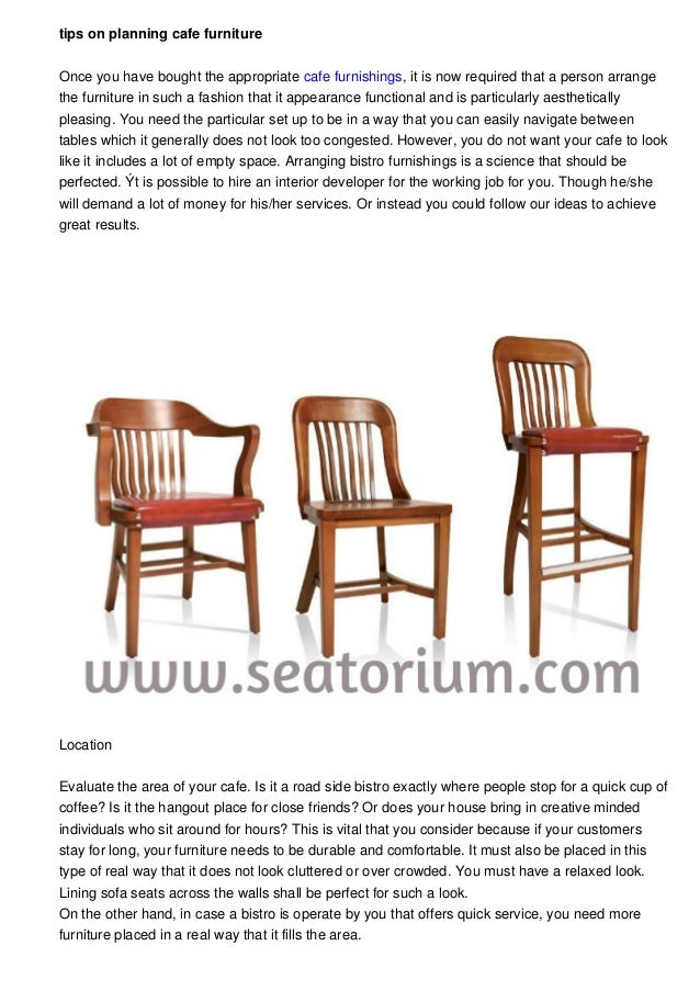 tips on planning cafe furniture Once you have bought the appropriate cafe furnishings, it is now required that a person ar...