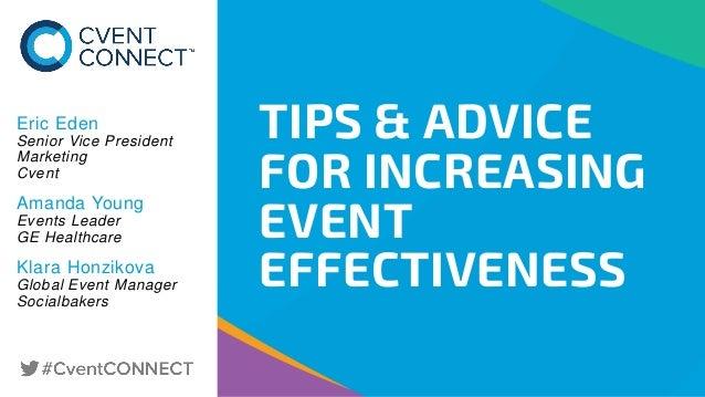 TIPS & ADVICE FOR INCREASING EVENT EFFECTIVENESS Eric Eden Senior Vice President Marketing Cvent Amanda Young Events Leade...