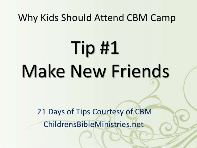 Tip #1Make New Friends21 Days of Tips Courtesy of CBMChildrensBibleMinistries.netWhy Kids Should Attend CBM Camp