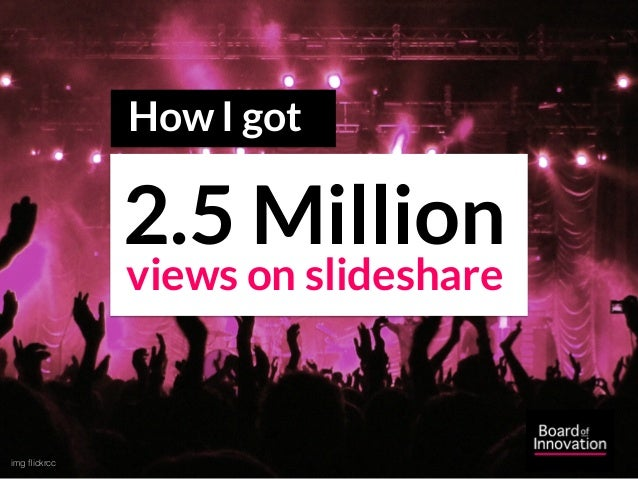 img flickrcc 2.5 Million views on slideshare How I got