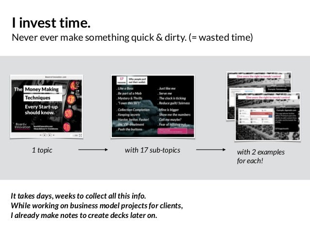 I invest time. Never ever make something quick & dirty. (= wasted time) 1 topic with 17 sub-topics with 2 examples  for e...