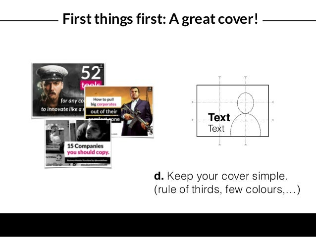 First things first: A great cover! Text Text d. Keep your cover simple. (rule of thirds, few colours,…)