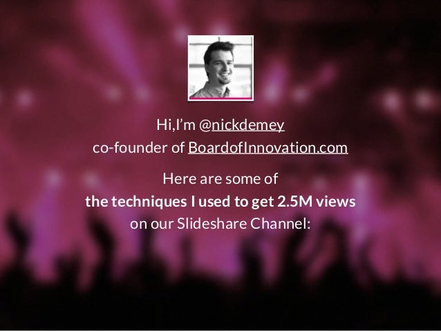 Hi,I'm @nickdemey co-founder of BoardofInnovation.com Here are some of  the techniques I used to get 2.5M views on our Sl...
