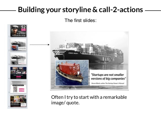 Building your storyline & call-2-actions The first slides: Often I try to start with a remarkable image/ quote.
