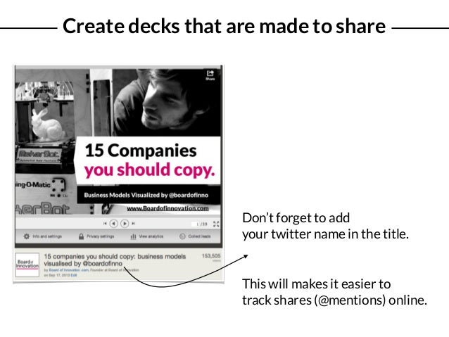 Don't forget to add your twitter name in the title. Create decks that are made to share This will makes it easier to track...