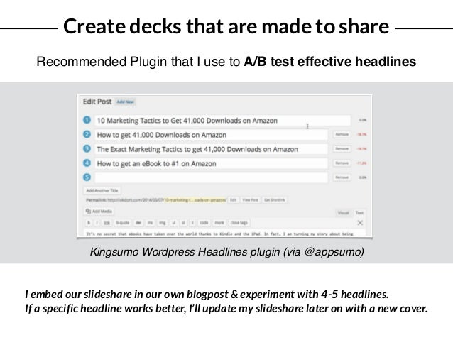 Create decks that are made to share Recommended Plugin that I use to A/B test effective headlines Kingsumo Wordpress Headl...