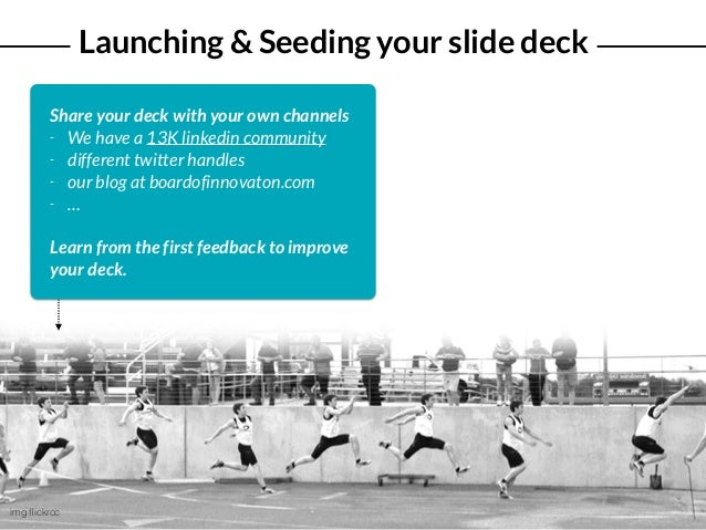 Launching & Seeding your slide deck img flickrcc Share your deck with your own channels - We have a 13K linkedin community ...