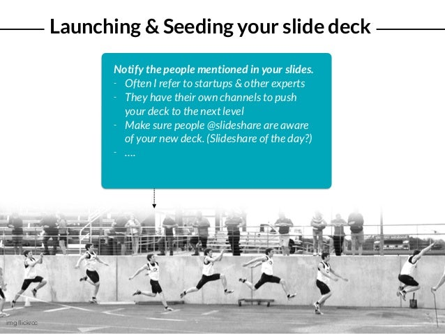Launching & Seeding your slide deck img flickrcc Notify the people mentioned in your slides. - Often I refer to startups & ...